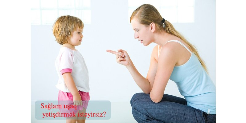Sağlam uşaq yetişdirmək istəyirsiz?