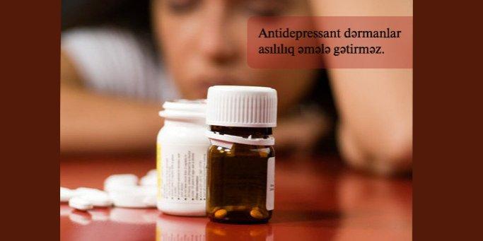 Antidepressant dərmanlar asılılıq əmələ gətirməz.